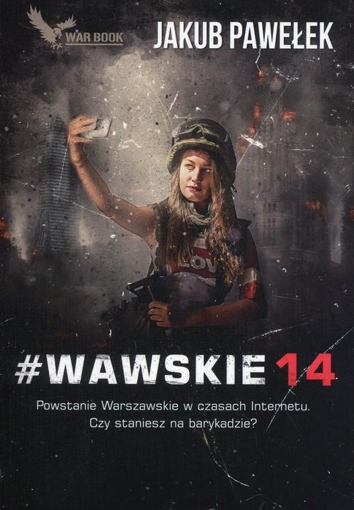 okładka #Wawskie14 Powstanie Warszawskie w czasach Internetu. Czy staniesz na barykadzie?książka |  | Jakub Pawełek