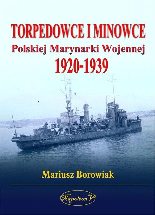 okładka Torpedowce i minowce Polskiej Marynarki Wojennej 1920-1939książka      Borowiak Mariusz