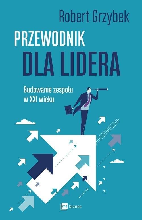 okładka Przewodnik dla lidera Budowanie zespołu XXI wiekuksiążka      Robert Grzybek