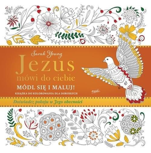 okładka Jezus mówi do ciebie Módl się i maluj Książka do kolorowania dla dorosłych. Doświadcz pokoju w Jego obecnościksiążka      Sarah  Young