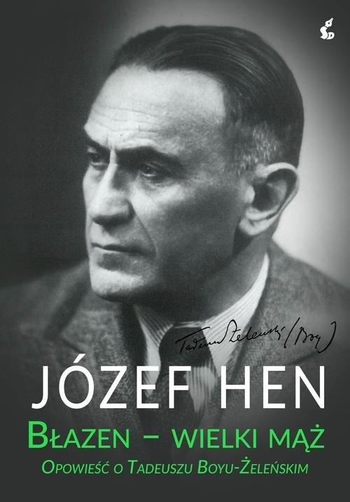 okładka Błazen wielki mąż Opowieść o Tadeuszu Boyu-Żeleńskimksiążka      Józef Hen