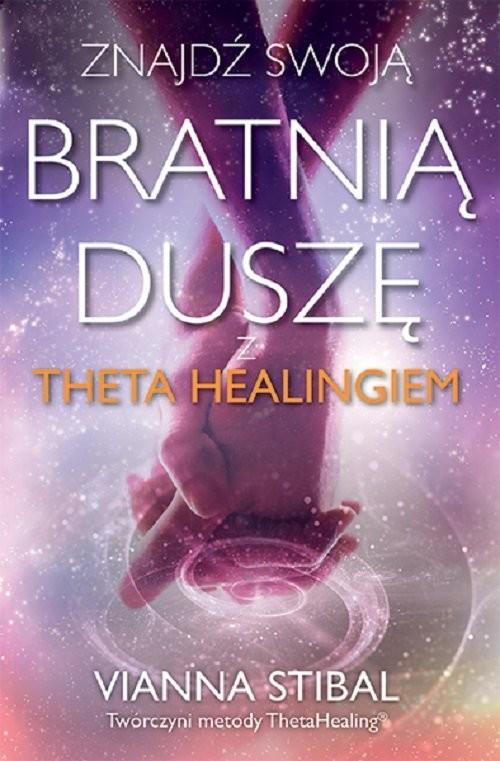 okładka Znajdź swoją bratnią duszę z Theta Healingiemksiążka |  | Stibal Vianna