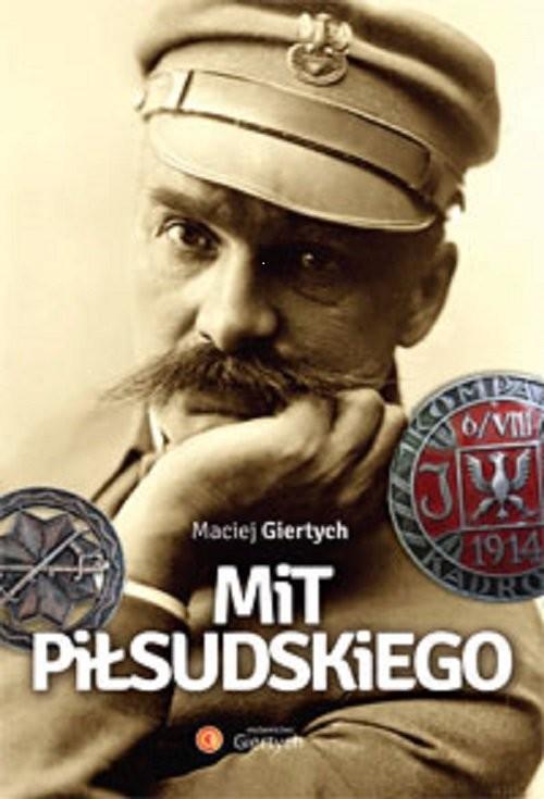 okładka Mit Piłsudskiegoksiążka      Giertych Maciej