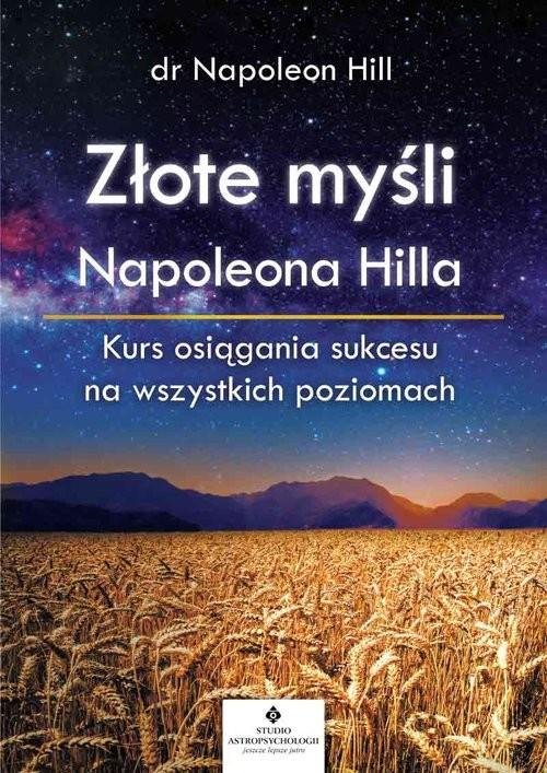 okładka Złote myśli Napoleona Hilla Kurs osiągania sukcesu na wszystkich poziomachksiążka |  | Napoleon Hill