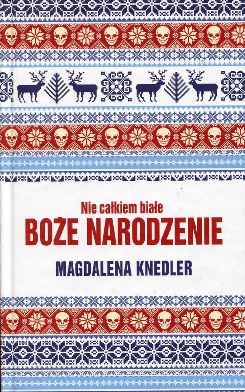 okładka Nie całkiem białe Boże Narodzenieksiążka      Magdalena  Knedler