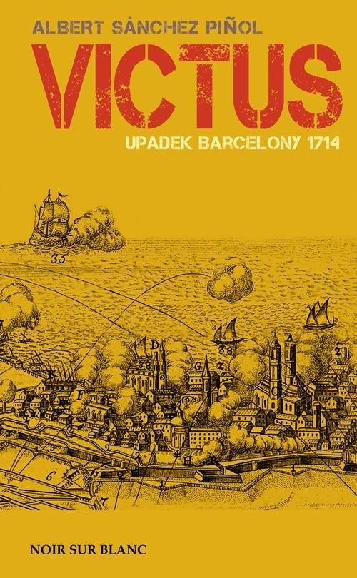 okładka Victus Upadek Barcelony. 1714książka |  | Albert Sánchez  Piñol