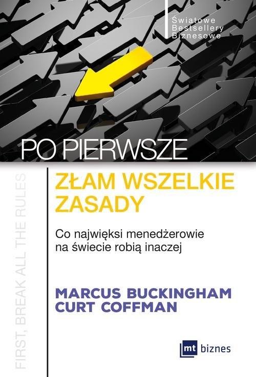 okładka Po pierwsze złam wszelkie zasady Co najwięksi menadżerowie na świecie robią inaczejksiążka |  | Marcus Buckingham, Curt Coffman