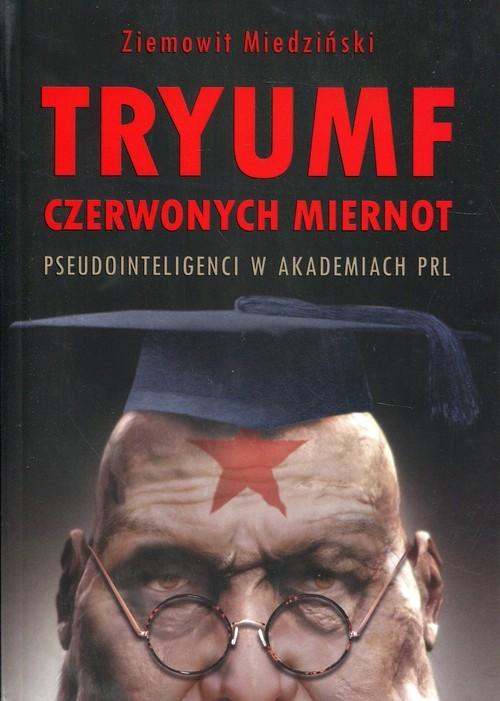okładka Tryumf czerwonych miernot Pseudointeligenci w akademiach PRLksiążka |  | Miedziński Ziemowit
