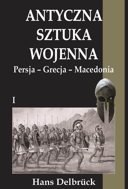 okładka Antyczna sztuka wojenna Tom 1 Persja-Grecja-Macedoniaksiążka |  | Delbruck Hans