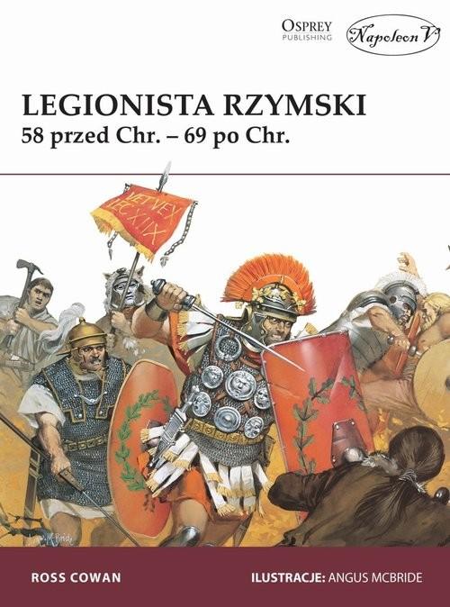 okładka Legionista rzymski 58 przed Chr. - 69 po Chr.książka |  | Ross Cowan