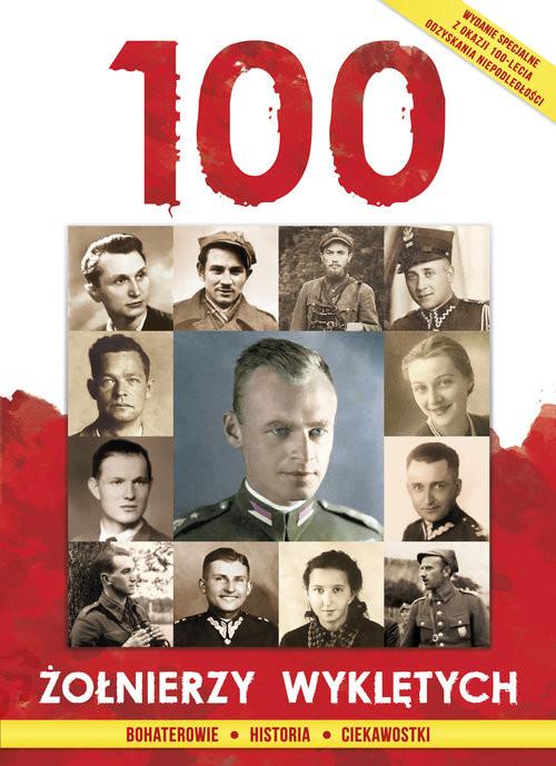 okładka 100 Żołnierzy Wyklętych Bohaterowie Historia Ciekawostkiksiążka      Praca Zbiorowa