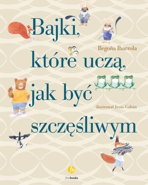 okładka Bajki, które uczą, jak być szczęśliwymksiążka |  | Ibarrola Begona