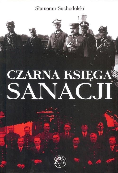 okładka Czarna Księga Sanacjiksiążka      Suchodolski Sławomir