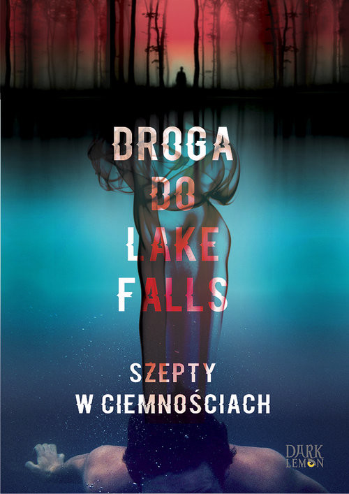 okładka Droga do Lake Falls Szepty w ciemnościachksiążka |  | Artur K.  Dormann