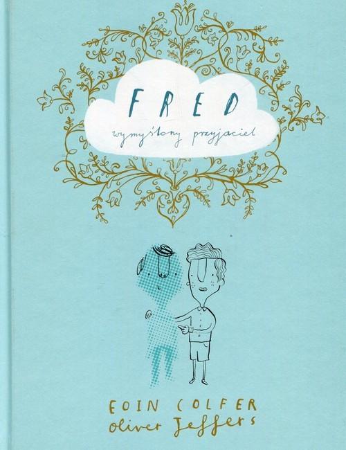 okładka Fred wymyślony przyjacielksiążka      Eoin Colfer, Oliver  Jeffers