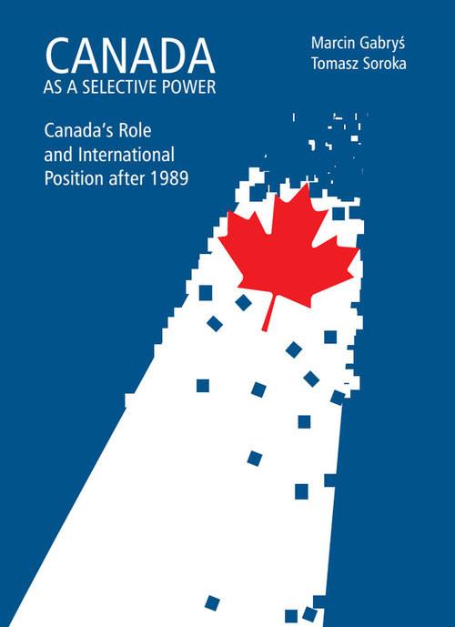 okładka Canada as a selective power Canada's Role and International Position after 1989książka |  | Marcin Gabryś, Tomasz  Soroka