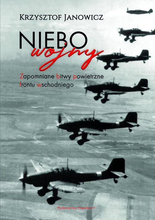 okładka Niebo wojny Zapomniane bitwy powietrzne frontu wschodniegoksiążka |  | Janowicz Krzysztof