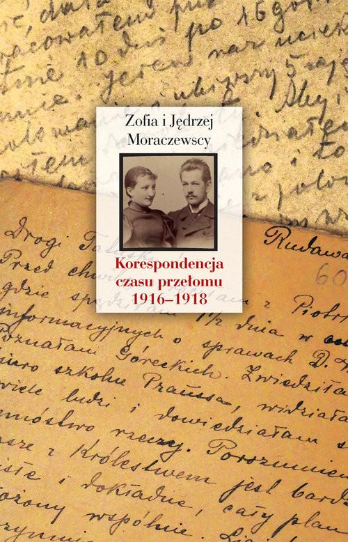 okładka Korespondencja czasu przełomu (1916-1918)książka      Zofia Moraczewska, Jędrzej Moraczewska