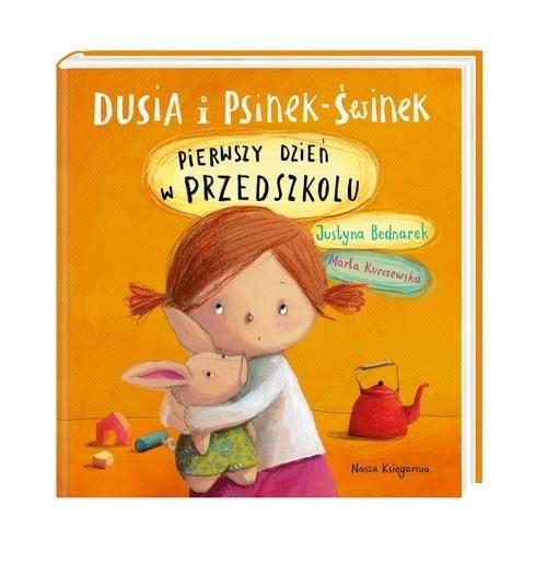okładka Dusia i Psinek-Świnek Pierwszy dzień w przedszkoluksiążka |  | Justyna Bednarek