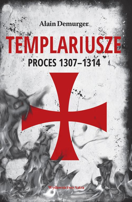 okładka Templariusze Proces 1307-1314książka |  | Demurger Alain