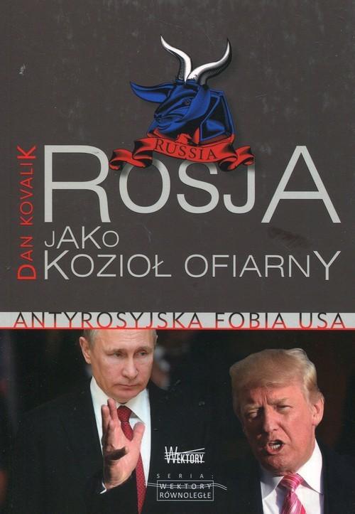 okładka Rosja jako Kozioł Ofiarny Antyrosyjska fobia USAksiążka      Kovalik Dan