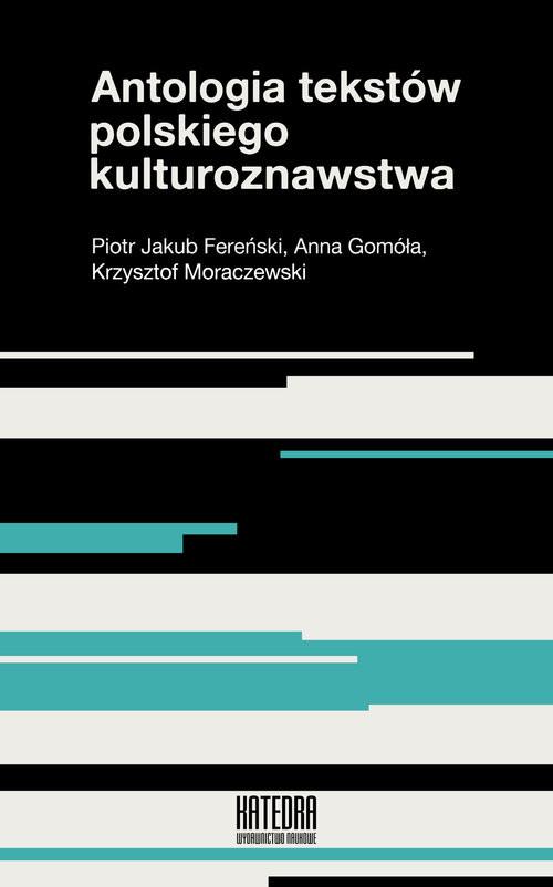okładka Antologia tekstów polskiego kulturoznawstwaksiążka      Piotr Jakub Fereński, Anna Gomóła, Krzysztof Moraczewski