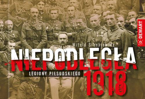 okładka Niepodległa 1918 Legiony Piłsudskiegoksiążka |  | Sienkiewicz Witold