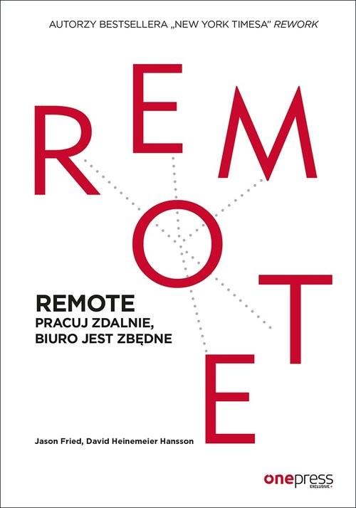 okładka REMOTE Pracuj zdalnie, biuro jest zbędneksiążka      Jason Fried, David Heinemeier Hansson