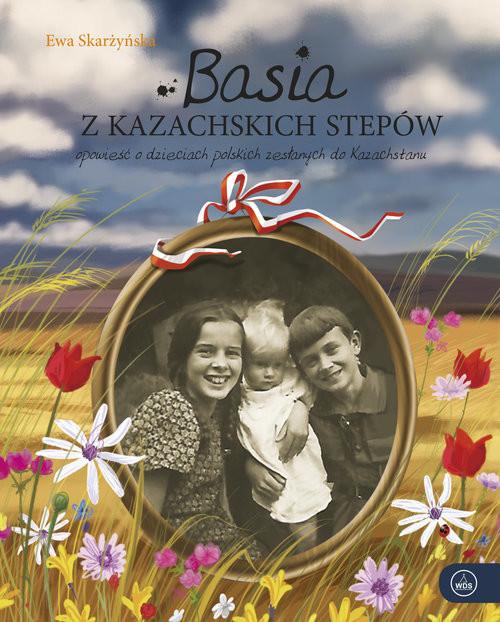 okładka Basia z kazachskich stepów Opowieść o dzieciach polskich zesłanych do Kazachstanuksiążka |  | Skarżyńska Ewa
