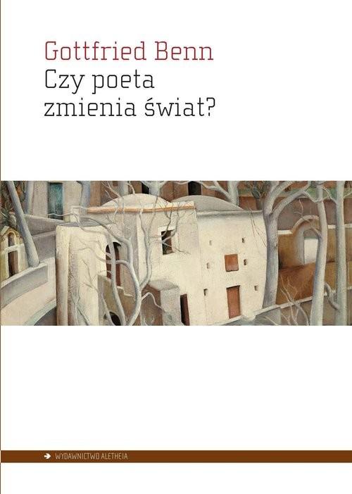 okładka Czy poeta zmienia świat? Wybór esejów 1920–1953książka |  | Benn Gottfried