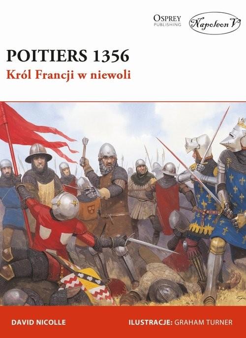 okładka Poitiers 1356 Król Francji w niewoliksiążka |  | David Nicolle