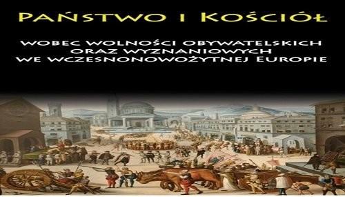 okładka Państwo i Kościół wobec wolności obywatelskich oraz wyznaniowych we wczesnonowożytnej Europieksiążka |  |