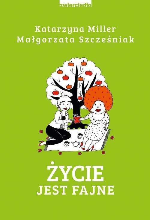 okładka Życie jest fajneksiążka |  | Katarzyna Miller, Małgorzata Szcześniak
