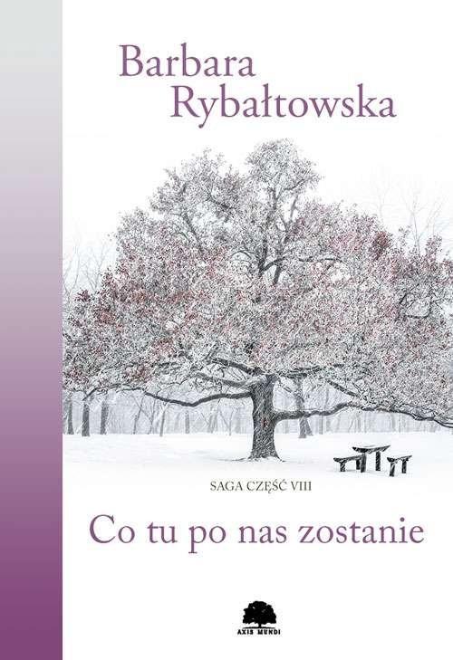 okładka Co tu po nas zostanie Saga Część 8książka      Barbara Rybałtowska