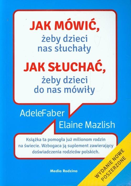 okładka Jak mówić, żeby dzieci nas słuchały, jak słuchać, żeby dzieci do nas mówiłyksiążka |  | Adele Faber, Elaine Mazlish