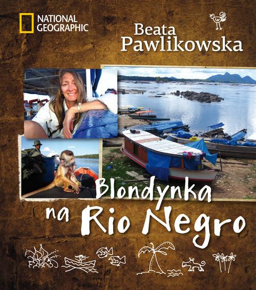 okładka Blondynka na Rio Negroksiążka      Beata Pawlikowska
