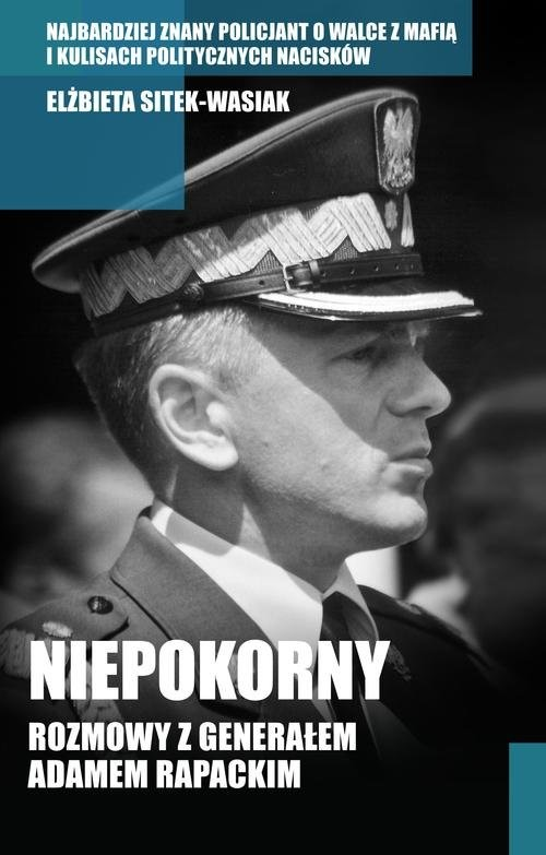 okładka Niepokorny. Rozmowy z generałem Adamem Rapackimksiążka |  | Elżbieta Sitek-Wasiak