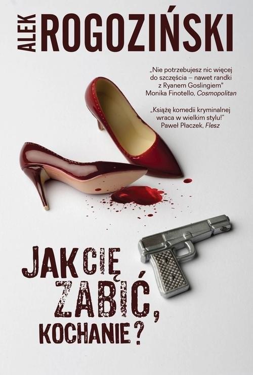 okładka Jak Cię zabić, kochanie?książka |  | Alek Rogoziński