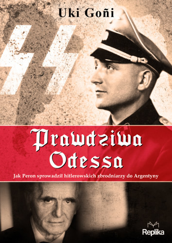 okładka Prawdziwa Odessa. Jak Peron sprowadził hitlerowskich zbrodniarzy do Argentynyksiążka      Goñi Uki