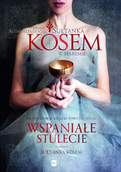 okładka Sułtanka Kösem. Księga 1. W haremieksiążka |  | Demet Altınyeleklioğlu