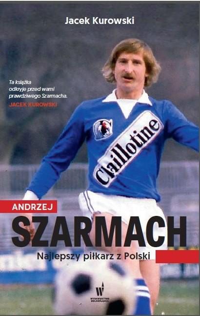 okładka Andrzej Szarmachksiążka |  | Jacek Kurowski, Andrzej Szarmach