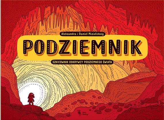 okładka Podziemnikksiążka      Aleksandra Mizielińska, Mizieliński Daniel