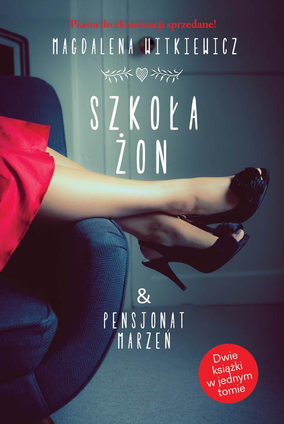okładka Szkoła żon & Pensjonat marzeńksiążka      Magdalena Witkiewicz