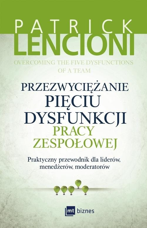 okładka Przezwyciężanie pięciu dysfunkcji pracy zespołowej Praktyczny przewodnik dla liderów, menedżerów, moderatorówksiążka      Patrick Lencioni