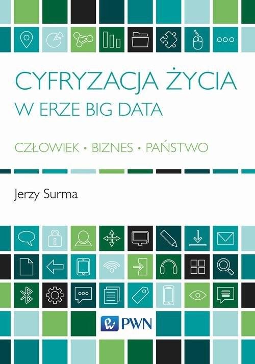 okładka Cyfryzacja życia w erze Big Data Człowiek - Biznes - Państwoksiążka |  | Jerzy  Surma