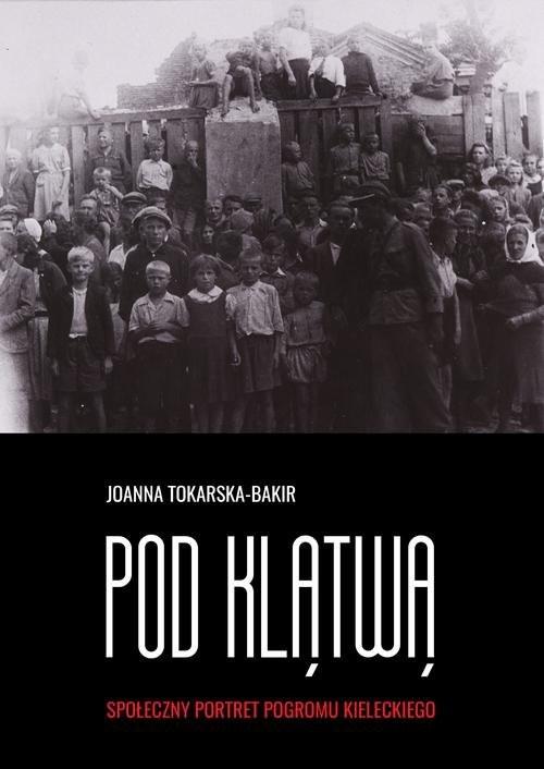 okładka Pod klątwą Tom 1 Społeczny portret pogromu kieleckiegoksiążka |  | Joanna Tokarska-Bakir