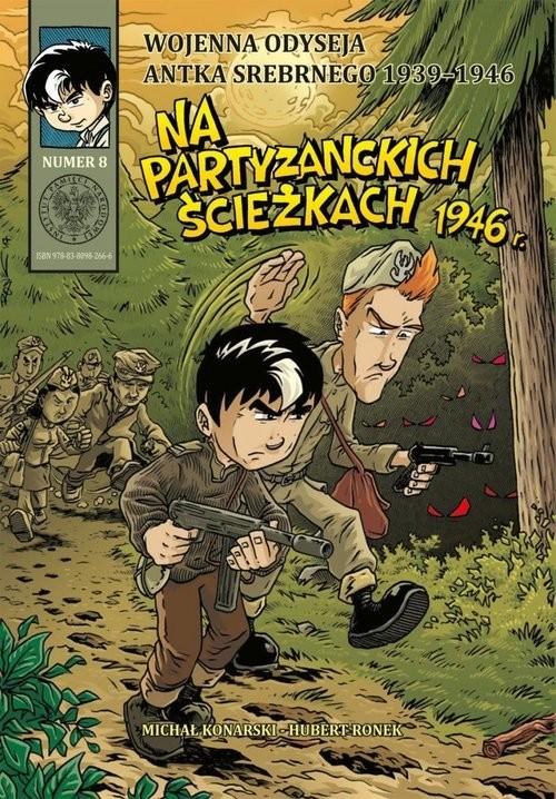 okładka Wojenna odyseja Antka Srebrnego 1939-1946 z8 Na partyzanckich ścieżkach 1946 r.książka      Michał Konarski, Hubert Ronek