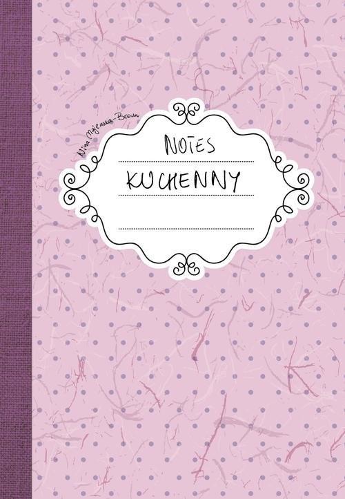 okładka Notes kuchennyksiążka      Nina Majewska-Brown