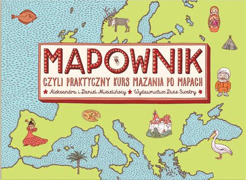 okładka Mapownik, czyli praktyczny kurs mazania po mapachksiążka |  | Aleksandra Mizielińska, Daniel Mizieliński