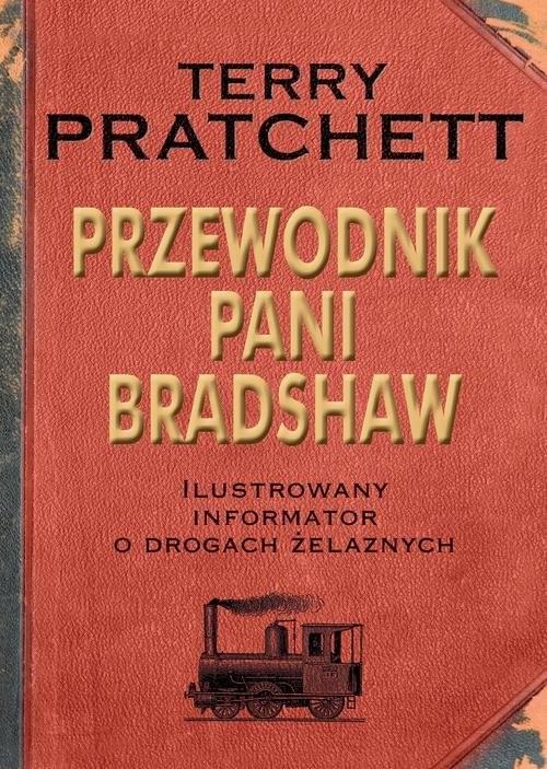 okładka Przewodnik Pani Bradshaw. Ilustrowany informator o drogach żelaznychksiążka      Terry Pratchett